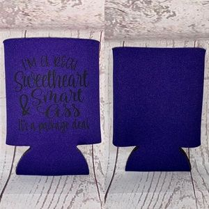 """I'm a real sweetheart & smart ass"" Koozie new"